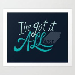 I've Got it All(most) Art Print