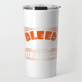 Color Orange lover? Here's A Nice T-shirt Design That'll Suit You I Bleed Orange and Booze T-shirt Travel Mug