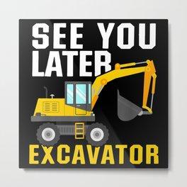 see you later excavator Metal Print
