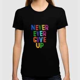 Never Ever Give Up T-shirt