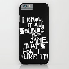 I Know It All Sounds The Same Slim Case iPhone 6s