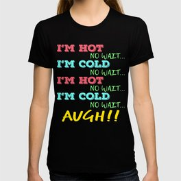 """A Nice Icy Tee For Cold Persons Saying """"I'm Hot No Wait I'm Cold Augh!!"""" T-shirt Design Sexy Cool T-shirt"""