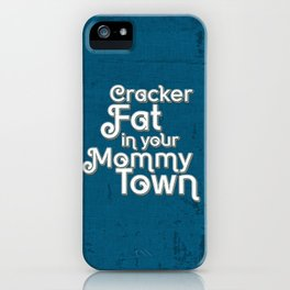 Cracker Fat in your Mommy Town iPhone Case
