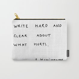 Write hard and clear about what hurts Carry-All Pouch