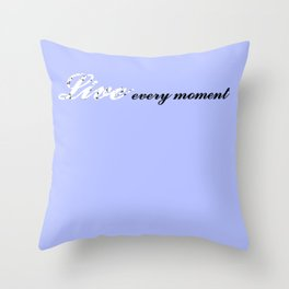 Live Every Moment (Light Blue) Throw Pillow