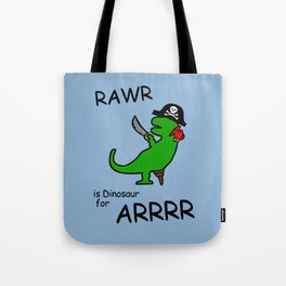 RAWR is Dinosaur for ARRR (Pirate Dinosaur) Tote Bag