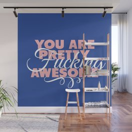 you are pretty fucking awesome Wall Mural