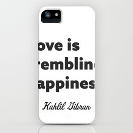 Love is trembling happiness. - Kahlil Gibran iPhone Case