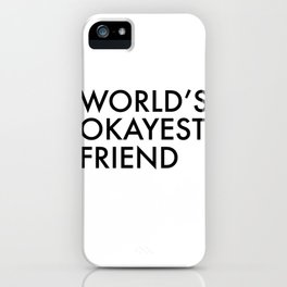 World's okayest friend iPhone Case