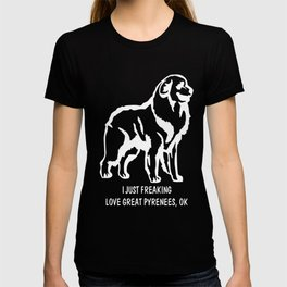 Great-Pyrenees-tshirt,-just-freaking-love-my-Great-Pyrenees. T-shirt