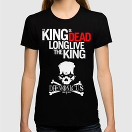 The King is dead. Long live the King. T-shirt