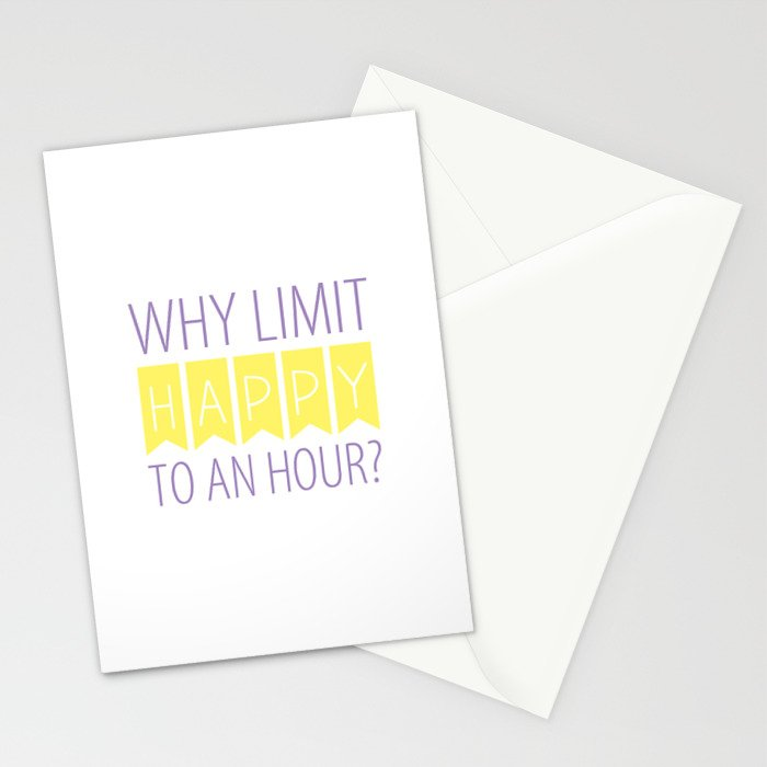 Why Limit Happy to an Hour? Stationery Cards