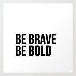 Be Brave Be Bold Art Print