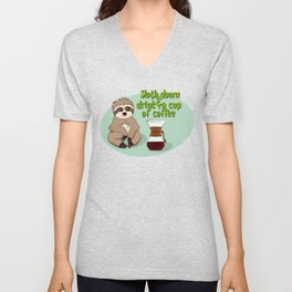 Sloth down & drink a cup of coffee Unisex V-Neck