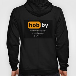 Hobby - an activity done regularly in one's leisure time for pleasure. Hoody