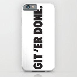 GIT 'ER DONE. iPhone Case