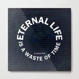 Eternal Life is a Waste of Time - quote art Metal Print