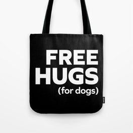 Free Hugs Dogs Funny Quote Tote Bag
