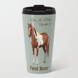 Life Is Better With A Paint Horse Chestnut Pinto Travel Mug