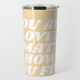 you are loved no matter how you feel Travel Mug