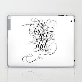 Just try to not be a dick (black text) Laptop & iPad Skin