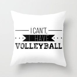 I Can't, I Have Volleyball Throw Pillow