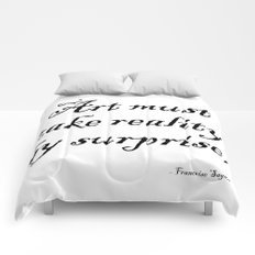 Art must take reality by surprise. – Francoise Sagan Comforters