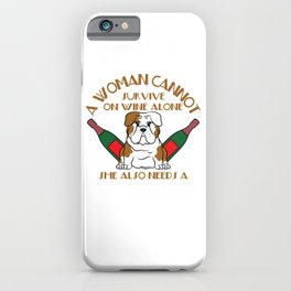 """A Woman Cannot Survive On Wine Alone, She Also Needs A Bulldog"" tee design for pet lovers out there iPhone Case"