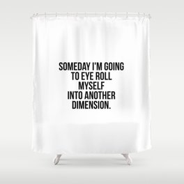 Someday I'm going to eye-roll myself Shower Curtain