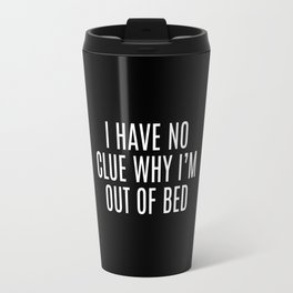 Out Of Bed Funny Quote Travel Mug