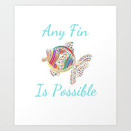 Any Fin is Possible Inspirational Fish Art Print
