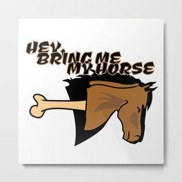 Hey, Bring Me My Horse Metal Print