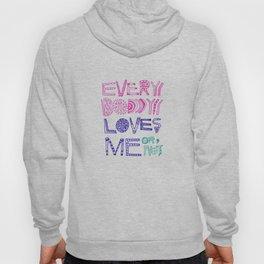 EVERYBODY LOVES ME or NOT Hoody