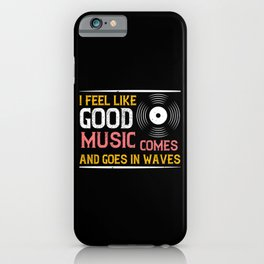 Music Good Music Comes And Goes In Waves iPhone Case