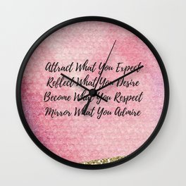 Attract what you expect, reflect what you desire, become what you respect, mirror what you admire! Wall Clock