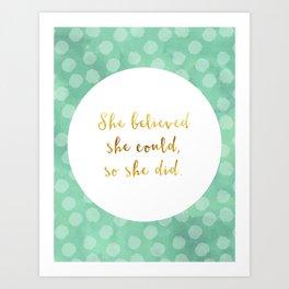 She Believed She Could, So She Did Art Print
