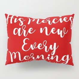 Bible Verse His Mercies are new every morning Pillow Sham