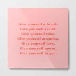 Give Yourself A Break, Credit, Time, Attention, Love, Power   Typography Metal Print