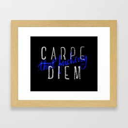 Carpe (that fucking) Diem (B&Y version) Framed Art Print