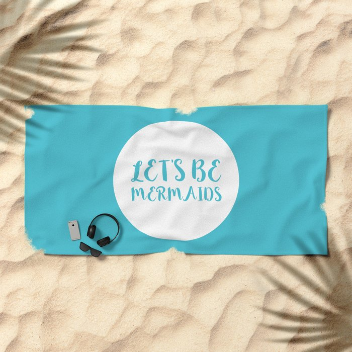 Let's Be Mermaids Funny Quote Beach Towel