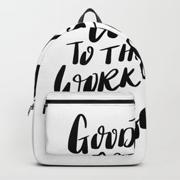 Good things come to those who work their asses off quote Backpack