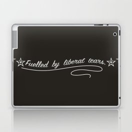 Fuelled by Liberal Tears Laptop & iPad Skin
