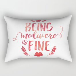 Being mediocre is fine Rectangular Pillow