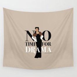 No Time for Drama Wall Tapestry