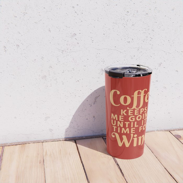 Coffee Keeps Me Going Until It's Time For Wine (Crimson) Travel Mug
