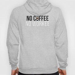 No Coffee No Workee Hoody