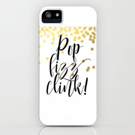 Pop Fizz Clink, Life Quote, Quote Printable, Party Poster, Inspirational Print, Printable iPhone Case