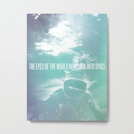 The Eyes of the World Now Look into Space.  Metal Print