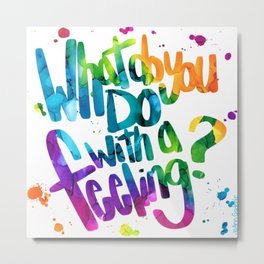 What do you do with a feeling? Metal Print