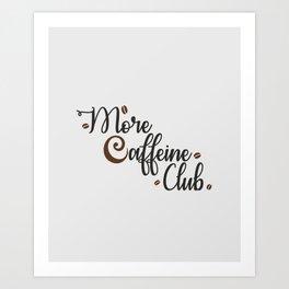 More Caffeine Club Art Print